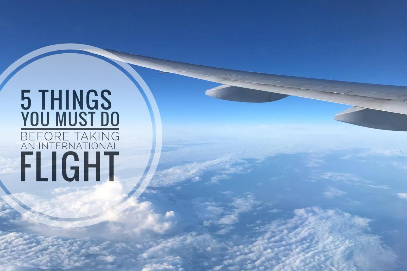 5 Things You Must Do Before Taking An International Flight